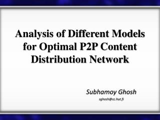 Analysis of Different Models for Optimal P2P Content Distribution Network