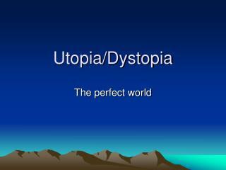 Utopia/Dystopia