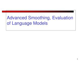 Advanced Smoothing, Evaluation of Language Models