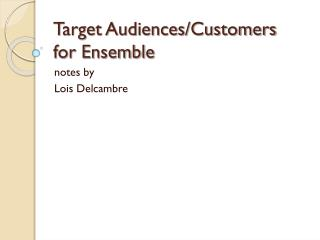 Target Audiences/Customers for Ensemble