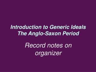 Introduction to Generic Ideals The Anglo-Saxon Period