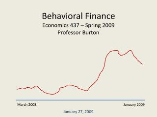 Behavioral Finance Economics 437 – Spring 2009 Professor Burton