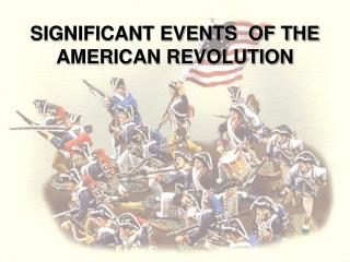 SIGNIFICANT EVENTS  OF THE AMERICAN REVOLUTION