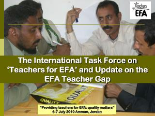 The International Task Force on 'Teachers for EFA' and Update on the EFA Teacher Gap
