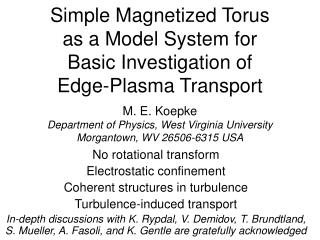 Simple Magnetized Torus  as a Model System for  Basic Investigation of  Edge-Plasma Transport  M. E. Koepke Department o