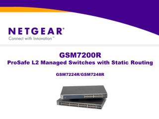 GSM7200R ProSafe L2 Managed Switches with Static Routing GSM7224R/GSM7248R