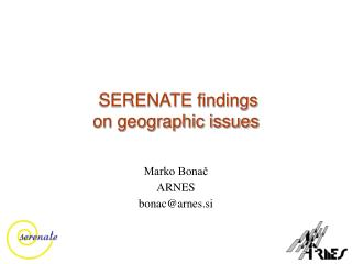 SERENATE findings  on geographic issues