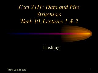 Csci 2111: Data and File Structures Week 10, Lectures 1 & 2