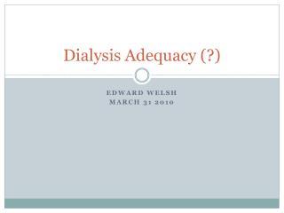 Dialysis Adequacy (?)