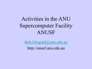 Activities in the ANU Supercomputer Facility ANUSF