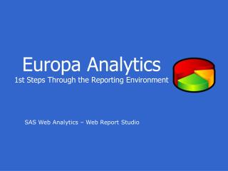 Europa Analytics 1st Steps Through the Reporting Environment