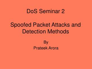 DoS Seminar 2 Spoofed Packet Attacks and Detection Methods