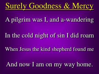 Surely Goodness & Mercy