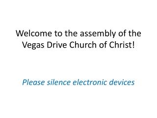 Welcome to the assembly of the  Vegas Drive Church of Christ!
