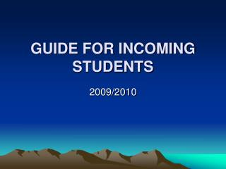 GUIDE FOR INCOMING STUDENTS