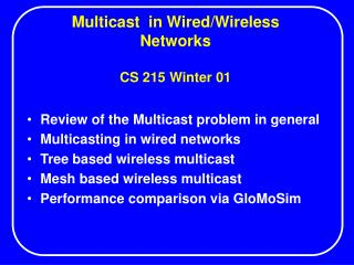 Multicast  in Wired/Wireless Networks CS 215 Winter 01