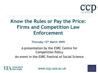 Know the Rules or Pay the Price: Firms and Competition Law Enforcement Thursday 12 th March 2009