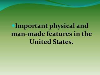 Important physical and man-made features in the United States.