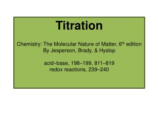 Titration Chemistry: The Molecular Nature of Matter, 6 th  edition