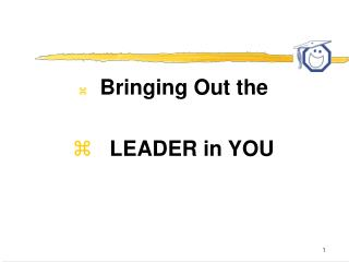 Bringing Out the     LEADER in YOU