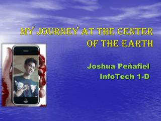 My Journey at the center of the Earth