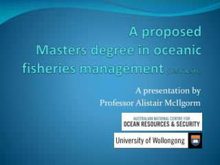 A proposed  Masters degree in oceanic fisheries management  (  UoW  & SPC)