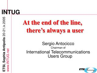 At the end of the line, there's always a user Sergio Antocicco Chairman of
