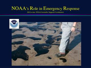 NOAA 's  R ole in  E mergency  R esponse (Ed Levine, NOAA Scientific Support Coordinator)