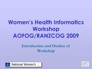 Women's Health Informatics Workshop AOFOG/RANZCOG 2009