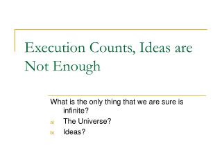 Execution Counts, Ideas are Not Enough