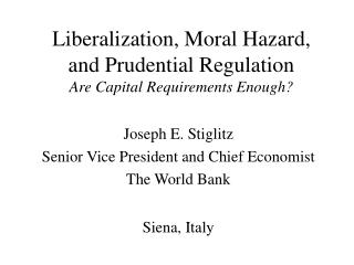 Liberalization, Moral Hazard, and Prudential Regulation  Are Capital Requirements Enough?