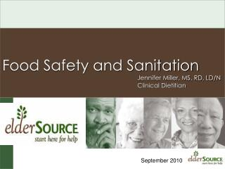 Food Safety and Sanitation 						Jennifer Miller, MS, RD, LD/N 						Clinical Dietitian