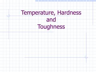 Temperature, Hardness and Toughness