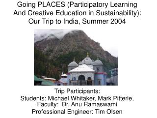 Trip Participants:   Students: Michael Whitaker, Mark Pitterle, Faculty:  Dr. Anu Ramaswami