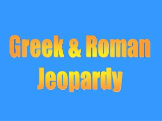 Greek & Roman Jeopardy