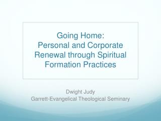 Going Home: Personal and Corporate Renewal through Spiritual Formation Practices