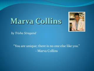 """You are unique; there is no one else like you."" - Marva Collins"