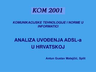 KOMUNIKACIJSKE TEHNOLOGIJE I NORME U INFORMATICI ANALIZA UVOĐENJA ADSL-a U HRVATSKOJ