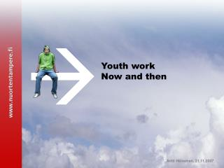 Youth work                Now and then