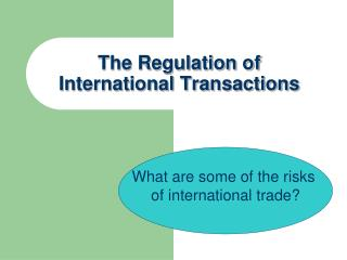 The Regulation of  International Transactions