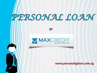 Loan in Singapore - Fast , Short Term Cash Loans in Singapore - Max Credit Pte Ltd