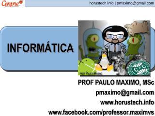 PROF PAULO MAXIMO, MSc pmaximo@gmail horustech facebook/professor.maximvs