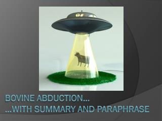 Bovine Abduction… …with Summary and paraphrase