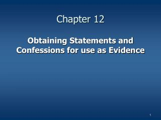 Obtaining Statements and Confessions for use as Evidence
