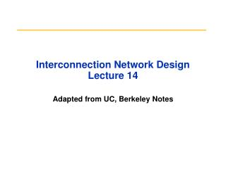 Interconnection Network Design Lecture 14