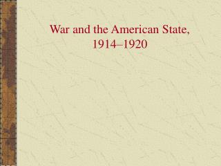War and the American State, 1914 1920