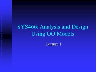 SYS466: Analysis and Design Using OO Models