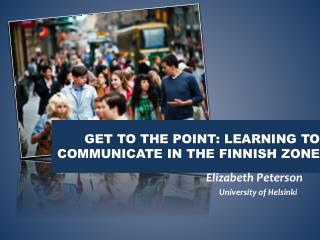Get to the point: learning to communicate in the Finnish zone