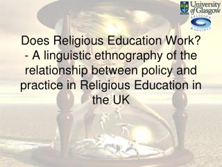 Does Religious Education Work - A linguistic ethnography of the relationship between policy and practice in Religious Ed