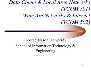 Data Comm & Local Area Networks (TCOM 501) Wide Are Networks & Internet  (TCOM 502)